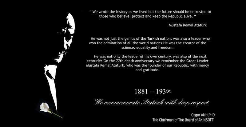 November 10th Atatürk Commemoration Message of the Ozgur Akin PhD The Chairman of The Board of AKINSOFT