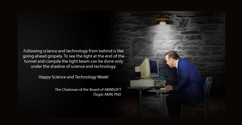 Congratulations Message of Science and Technology Week By Özgür AKIN PhD The Chairman of the Board of AKINSOFT