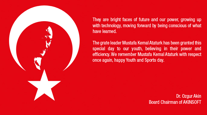 AKINSOFT CEO Message for Commemoration of Atatürk Youth and Sports Day Greetings